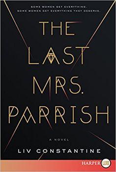 The Last Mrs. Parrish: A Novel: Liv Constantine: 9780062688163: Amazon.com: Books