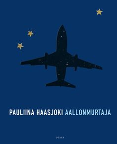Title: Aallonmurtaja | Author: Pauliina Haasjoki | Designer: Emmi Kyytsönen Aircraft, Pdf, Author, Cover, Movie Posters, Design, Blue, Aviation, Film Poster