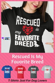 Rescued Is My Favorite Breed T-Shirt Description… cotton Double-needle neck, sleeves and hem;