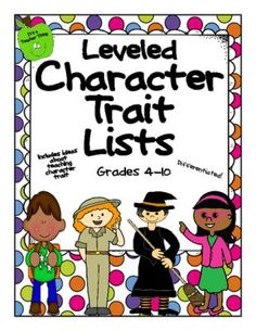Leveled Character Trait Lists from It's a Teacher Thing on TeachersNotebook.com -  (10 pages)  - The Leveled Character Trait Lists are differentiated for grades 4-6 and 6-10.  Includes tips on teaching character trait, five pages of lists, and blank pages for students to add traits.