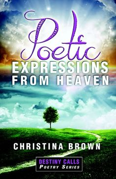 Poetic Expressions From Heaven: Destiny Calls Poetry Series - by Christina Brown