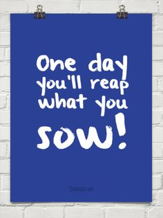reap what you sow quotes pic   One day you'll reap what you sow! #33178 - Behappy.me