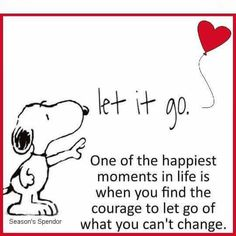 letting go with the right motivation is an act of divinity, i.e., it accepts choices without judgment realizing that with patience including other life times, everything reconnects with love.  courage is easier when our motivation is based on the good of others which benefits our self automagically  **