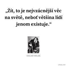Žít, to je nejvzácnější věc na světě, neboť většina lidí jenom existuje. - Oscar Wilde #život #lidé #svět Oscar Wilde, Business Motivational Quotes, Business Quotes, Inspirational Quotes, Life Lesson Quotes, Life Lessons, Life Quotes, Quotes Quotes, Scorpio Zodiac Facts