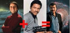 The mind of Carl Sagan & the looks & personality of Billy Dee Williams gives you Neil DeGrasse Tyson.