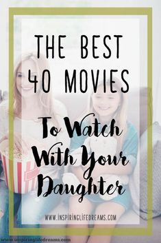 40 Best Movies For Girls - Movies To Watch With Your Daughter The 40 Best Movies To Watch With Your Daughter! // Inspiring Life Dreams --The 40 Best Movies To Watch With Your Daughter! Family Movie Night, Family Movies, All Family, My Princess, Best Kids Movies Ever, Movies For Kids, Best Teen Movies, Parenting Advice, Kids And Parenting