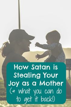 How Satan is Stealing Your Joy as a Mother (and ways to get it back!!) I was amazed at how much I learned from this post.
