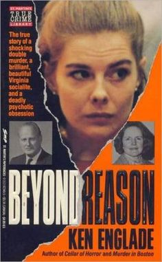 Beyond Reason: The True Story of a Shocking Double Murder, a Brilliant, Beautiful Virginia Socialite, and a Deadly Psychotic Obsession by Ken Englade. Books To Read, My Books, True Crime Books, Blind Faith, Romance Quotes, Thriller Books, Mystery Novels, Book Nooks, Book Nerd