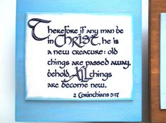 Verse Plaque.  Therefore if any man be in CHRIST, he is a new creature...2 Corinthians 5:17.  Handmade Christian Biblical Scripture by WordofGod on Etsy
