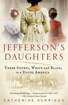 """Read """"Jefferson's Daughters Three Sisters, White and Black, in a Young America"""" by Catherine Kerrison available from Rakuten Kobo. The remarkable untold story of Thomas Jefferson's three daughters—two white and free, one black and enslaved—and the div. Books And Tea, I Love Books, Great Books, Books To Read, My Books, Library Books, Three Daughters, Three Sisters, Sally Hemings"""
