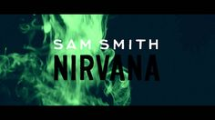 11/20/14 Nirvana - Sam Smith Brent Ramirez covered this on YouNow and I fell in love with the song. There is also an acoustic version and a remixed version and they all are perfection!