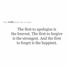 I can apologize first, I can even forgive first. It's the forgetting thing o take issue with