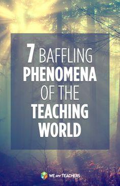 7 Baffling phenomena of the teaching world!