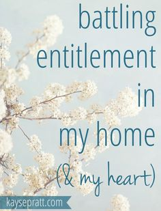 On battling entitlement in our homes and where we find our (surprisingly) most powerful weapon.