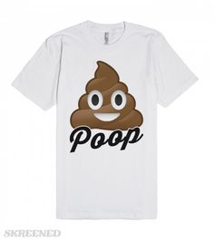 Emoji Poop | Poop emoji. Who knew this adorable emoji would make such an excellent shirt? Well.. we did, so we made it! Showcase your outrageous side with this silly design! This fitted American Apparel tee is sure to be met with laughter and smiles wherever you go! #Skreened
