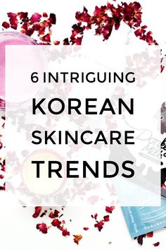 Explaining 6 intriguing skincare trends from the Asian beauty world and products you can try to experience them.