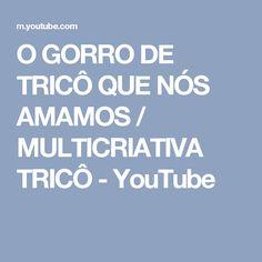 O GORRO DE TRICÔ QUE NÓS AMAMOS / MULTICRIATIVA TRICÔ - YouTube