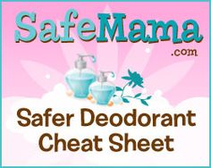 Safer Deodorant Cheat Sheet....She has a cheat sheet for a bunch of safer alternatives