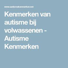 Kenmerken van autisme bij volwassenen - Autisme Kenmerken