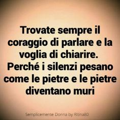 Dedicato a chi non comunica il suo pensiero Wise Quotes, Words Quotes, Wise Words, Inspirational Quotes, Sayings, Ways To Be Happier, Italian Quotes, Quotes About Everything, Something To Remember