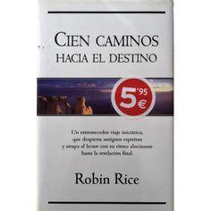 CIEN CAMINOS HACIA EL DESTINO POR ROBIN RICE