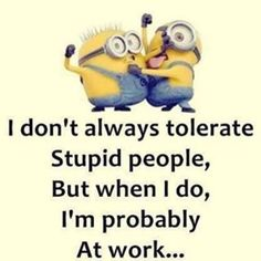 More than likely! Not all of them.... But boy there are a lot of stupid people a... - Funny Minion Meme, funny minion memes, Funny Minion Quote, funny minion quotes, Quotes - Minion-Quotes.com