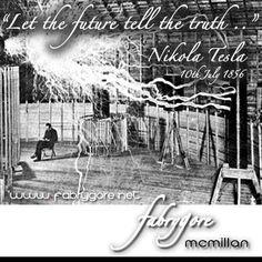 """""""let the future tell the truth.."""" Nikola Tesla"""