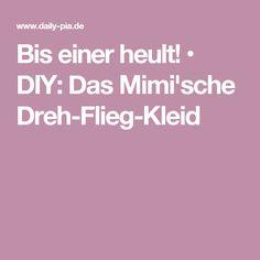 Bis einer heult! • DIY: Das Mimi'sche Dreh-Flieg-Kleid