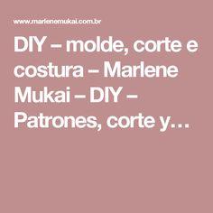 DIY – molde, corte e costura – Marlene Mukai – DIY – Patrones, corte y…