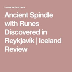 Ancient Spindle with Runes Discovered in Reykjavík | Iceland Review