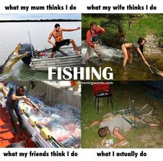 Fishing - What they think I do.