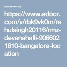 https://www.edocr.com/v/rbk9vk0m/rahulsingh20116/rmz-devanahalli-9066021610-bangalore-location