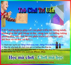 Với 7 miếng ghép giúp trẻ em phát triển trí thông minh, khám phá thế giới bằng tư duy sáng tạo, trí tưởng tượng phong phú, trò chơi còn hỗ trợ phát triển trẻ em học giỏi toán, hội họa và tư duy xã hội…  1.Chơi trực tuyến tại http://tri-uan.com ; http://trochoitriuan.com  2.Mua bộ xếp hình đồ chơi trọn gói có hướng dẫn đáp án. 3.Mua đĩa CD-ROM chơi trên máy tính có hướng dẫn đáp án. 4.Sản phẩm cho mobi trên android, Iphone, Ipad.