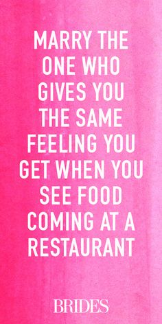 """Marry the one who gives you the same feeling you get when you see food coming at a restaurant"" #lovequote"
