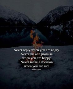 Never reply when you are angry..