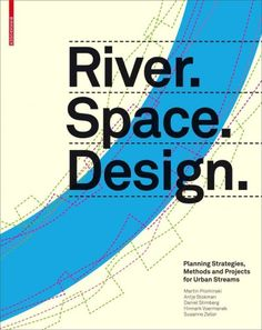 River, space, design : planning strategies, methods and projects for urban rivers
