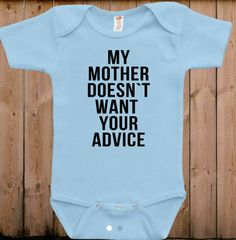 Cute baby clothes My mother doesn't want your advice gifts for mom funny mommy daddy cute adorable aunt gifts baby bodysuit one piece romper by teesandmoretees on Etsy Funny Baby Clothes, Funny Babies, Cute Babies, Mom Funny, Hilarious, The Babys, Baby Outfits Newborn, Baby Boy Outfits, Newborn Onsies