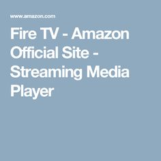Fire TV - Amazon Official Site - Streaming Media Player