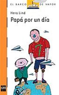 """Hera Lind. """"Papá por un día"""". Editorial SM (9 a 11 años)"""