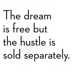 The dream is free but the hustle is sold separately. #entrepreneur #entrepreneurship