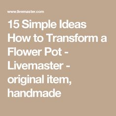 15 Simple Ideas How to Transform a Flower Pot - Livemaster - original item, handmade