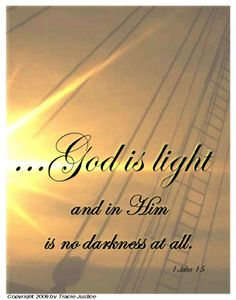 God is light and in him is no darkness at all. 1 John 1:5