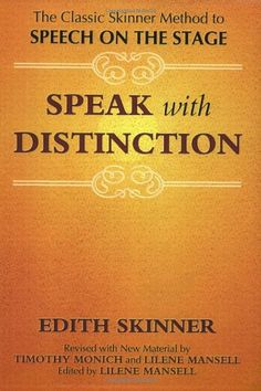 Speak with Distinction: The Classic Skinner Method to Speech on the Stage by Edith Skinner,http://www.amazon.com/dp/1557830479/ref=cm_sw_r_pi_dp_qqrAsb035VKD5BZ6 A classic in the American Theatre Voice world
