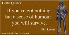 Phil Lynott quote. If you've got nothing but a sense of humour you will survive. Image copyright Ireland Calling