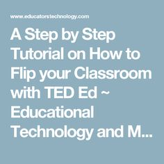 A Step by Step Tutorial on How  to Flip your Classroom with TED Ed ~ Educational Technology and Mobile Learning