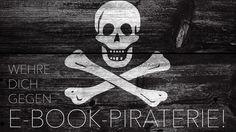 Trinkt aus, Piraten, denn wir wehren uns! Wie du verhinderst, dass deine Bücher auf illegalen Seiten zum Download angeboten werden.