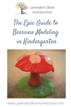 The Epic Guide to Beeswax Modeling in Kindergarten | Lavender's Blue Homeschool