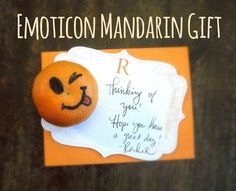 Use a mandarin to make an emoticon!  Great quick gift idea to brighten someone's day. Before 3 pm - Getting it all done before the kids get home!