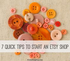 7 Quick Tips to Start an Etsy Shop - EverythingEtsy.com #etsy #handmade #business