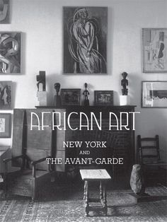 African Art, New York, and the Avant Garde.  November 27, 2012- April 14, 2013